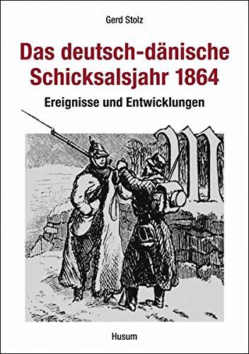 Das deutsch-dänische Schicksalsjahr 1864: Ereignisse und Entwicklungen