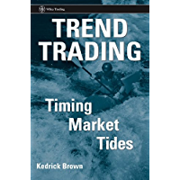 Trend Trading: Timing Market Tides (Wiley Trading Book 273)
