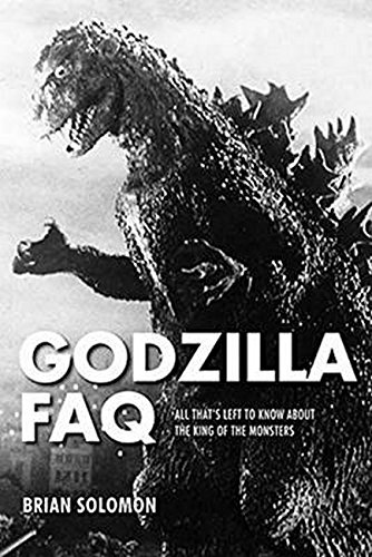 Godzilla FAQ: All That s Left to Know About the King of the Monsters (Faq Series) por Brian Solomon