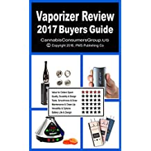 Vaporizer Review Plus - 2017 Buyers Guide: Compiled by the Editors at CannabisConsumersGroup.US (Vaporizer Review Series) (English Edition)