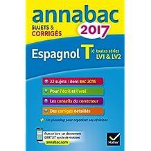 Annales Annabac 2017 Espagnol Tle LV1 et LV2: sujets et corrigés du bac Terminale toutes séries