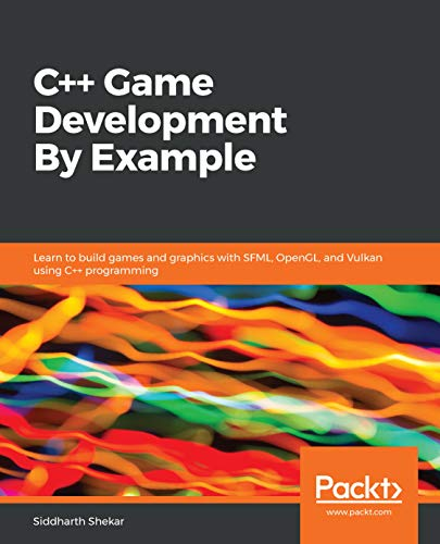C++ Game Development By Example: Learn to build games and graphics with SFML, OpenGL, and Vulkan using C++ programming (English Edition)