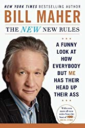 The New New Rules: A Funny Look at How Everybody but Me Has Their Head Up Their Ass by Bill Maher (2012-05-01)