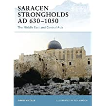Saracen Strongholds AD 630-1050: The Middle East and Central Asia (Fortress, Band 76)