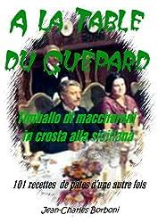 A la table du Guépard: Timballo di maccheroni in crosta alla Siciliana (101 recettes de pâtes d'une autre fois t. 4)