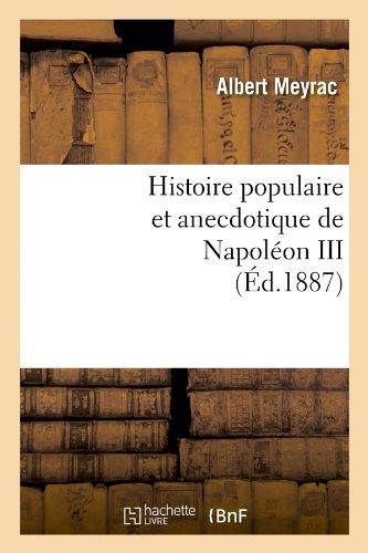 Histoire populaire et anecdotique de Napoléon III , (Éd.1887)
