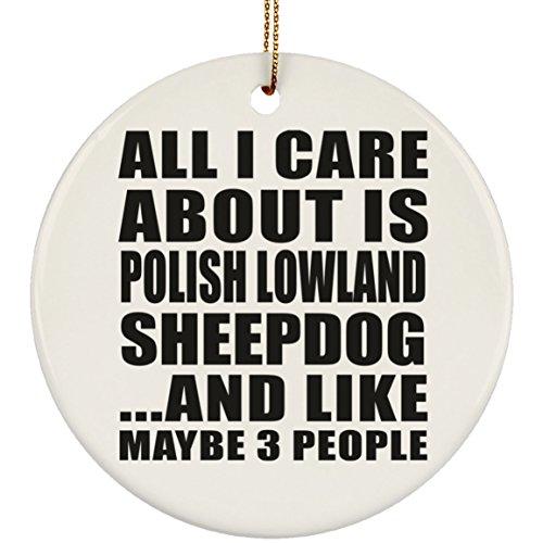Designsify All I Care About is Polish Lowland Sheepdog - Circle Ornament Kreis Weihnachtsbaumschmuck aus Keramik Weihnachten - Geschenk zum Geburtstag Jahrestag Muttertag Vatertag Ostern - Polish Pottery Christmas Ornament