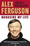 Managing My Life: My Autobiography: The first memoir from the legendary Manchester United manager