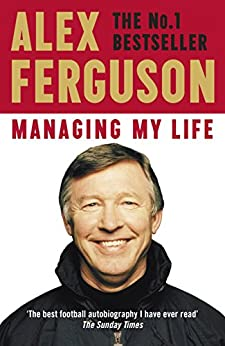 Managing My Life: My  Autobiography: The first memoir from the legendary Manchester United manager (English Edition) von [Ferguson, Alex]