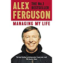 Managing My Life: My  Autobiography: The first book by the legendary Manchester United manager (English Edition)