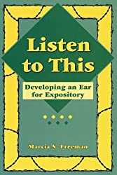 Listen to This: Developing an Ear for Expository (Maupin House) by Marcia S. Freeman (2013-01-01)