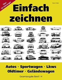 Einfach Zeichnen Autos Lkws Sportwagen Oldtimer Geländewagen Gesamtausgabe Band 1 4 über 50 Motive Schritt Für Schritt Zeichnen