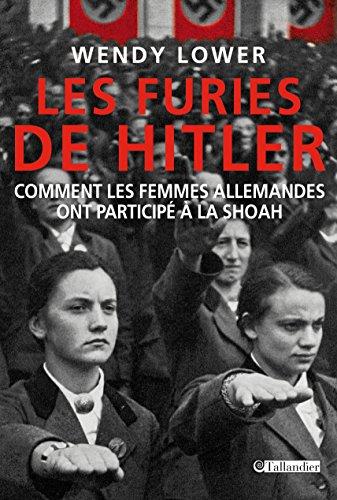 Furies De Hitler Les. Comment Les Femmes Allemandes Ont Participé à La Shoah