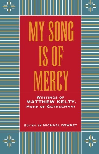 my-song-is-of-mercy-writings-of-matthew-kelty-monk-of-gethsemani-by-matthew-kelty-1994-10-01
