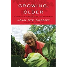 Growing, Older: A Chronicle of Death, Life, and Vegetables by Joan Dye Gussow (2010-10-21)
