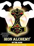Iron Alchemy of the Gods: Feed Your Body With the Strength and Wisdom of Valhalla