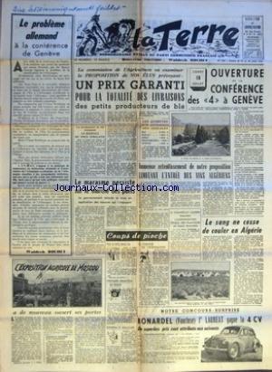 TERRE (LA) [No 560] du 14/07/1955 - LE PROBLEME ALLEMAND A LA CONFERENCE DE GENEVE PAR WALDECK ROCHET - L'EXPOSITION AGRICOLE DE MOSCOU A DE NOUVEAU OUVERT SES PORTES - QUELQUES CHIFFRES SUR L'EXPOSITION - LA COMMISSION DE L'AGRICULTURE VA EXAMINER LA PROPOSITION DE NOS ELUS PREVOYANT UN PRIX GARANTI POUR LA TOTALITE DES LIVRAISONS DES PETITS PRODUCTEURS DE BLE - LES PRODUCTEURS DE LAIT RECLAMENT LE RESPECT DU PRIX INDICATIF - LE MARASME PERSISTE SUR LE MARCHE DES PORCS LE GOUVERNEMENT RETARDE par Collectif