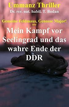 """""""Gemeine Feldmaus, Genosse Major!"""" oder Mein Kampf vor Seelingrad und das wahre Ende der DDR (Ummanz Thriller 2) (German Edition) by [Bodan, Dr. rer. nat. habil. T.]"""