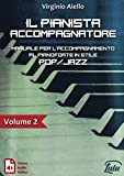 Il Pianista Accompagnatore. Volume 2. Manuale per l'accompagnamento al pianoforte in stile Pop/Jazz