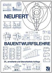Bauentwurfslehre: Grundlagen, Normen, Vorschriften über Anlage, Bau, Gestaltung, Raumbedarf, Raumbeziehungen, Masse für Gebäude, Räume, Einrichtungen, Geräte mit dem Me
