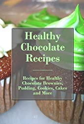 Healthy Chocolate Recipes: Recipes for Healthy Chocolate Brownies, Pudding, Cookies, Cakes, and More (The Best Healthy Recipes) (English Edition)