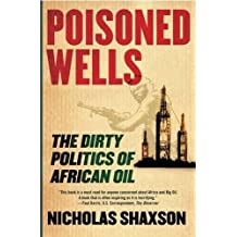 Poisoned Wells: The Dirty Politics of African Oil by Nicholas Shaxson (2008-05-13)