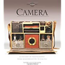 Camera: A History of Photography from Daguerreotype to Digital by Todd Gustavson (2012-09-04)