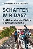 Schaffen wir das?: Ein Plädoyer für mehr Offenheit in der Flüchtlingspolitik (Olzog Edition)