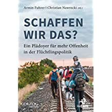 Schaffen wir das?: Ein Plädoyer für mehr Offenheit in der Flüchtlingspolitik (Olzog Edition) (German Edition)