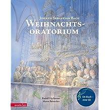 Weihnachtsoratorium: Von Johann Sebastian Bach (Musikalisches Bilderbuch mit CD)