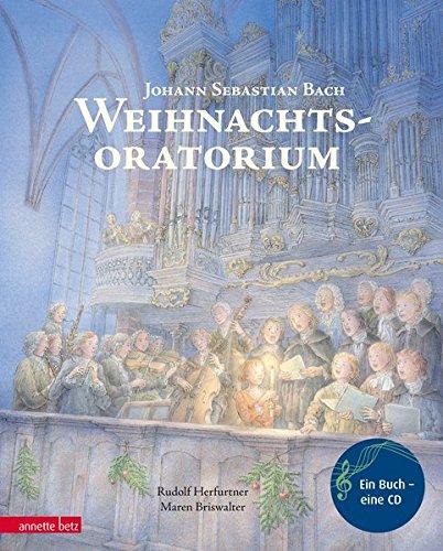 Weihnachtsoratorium: Von Johann Sebastian Bach (Musikalisches Bilderbuch mit CD) (Religiöse Weihnachten Spielt)