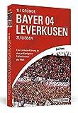 111 Gründe, Bayer 04 Leverkusen zu lieben: Eine Liebeserklärung an den großartigsten Fußballverein der Welt