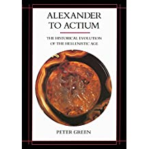 Alexander to Actium: The Historical Evolution of the Hellenistic Age (Hellenistic Culture and Society)