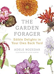 The Garden Forager: Edible Delights in your Own Back Yard