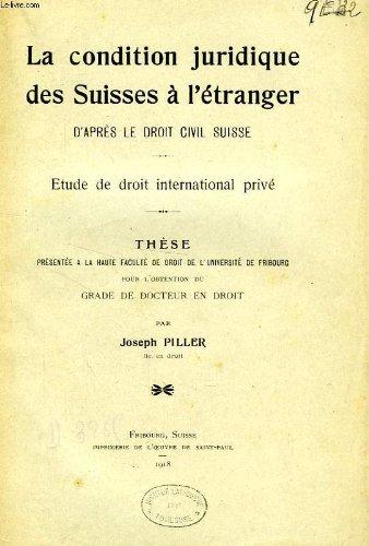 LA CONDITION JURIDIQUE DES SUISSES A L'ETRANGER, D'APRES LE DROIT CIVIL SUISSE, ETUDE DE DROIT INTERNATIONAL PRIVE (THESE)