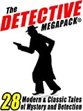 The Detective Megapack ®: 28 Tales by Modern and Classic Authors