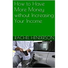 How to Have More Money without Increasing Your Income