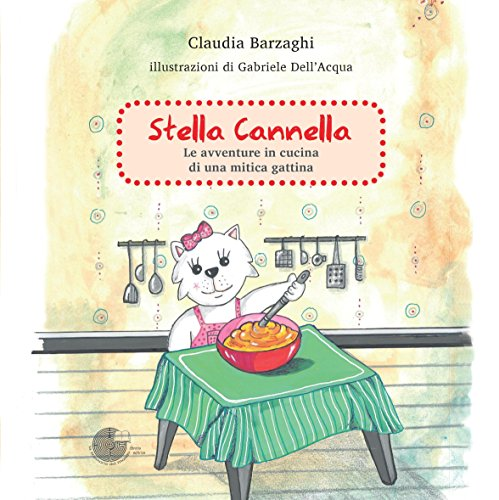Stella Cannella. Le avventure in cucina di una mitica gattina por Claudia Barzaghi
