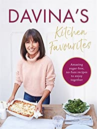 Davina's Kitchen Favourites: Amazing, sugar-free, no-fuss recipes to enjoy together