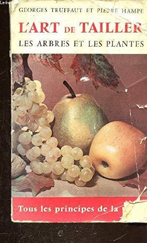 L'art de tailler les arbres et les plantes - cet ouvrage contient tous les principes de taille en particulier la taille lorette