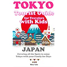 Tokyo Tourist Guide  for Travelers with Kids: Covering all the Spots to enjoy Tokyo with your Family for Days (English Edition)