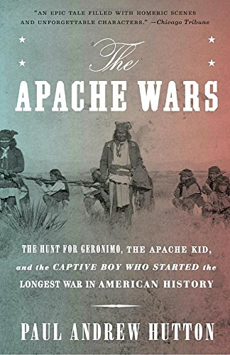 the-apache-wars-the-hunt-for-geronimo-the-apache-kid-and-the-captive-boy-who-started-the-longest-war