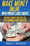 Telecharger Livres Make Money Online with Private Label Rights Internet Marketing with The PLR Formula For Success by Don K Wilson 2014 03 08 (PDF,EPUB,MOBI) gratuits en Francaise