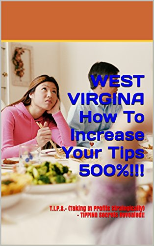 WEST VIRGINA  How To Increase Your Tips 500%!!!: T.I.P.S.- (Taking  In  Profits  Strategically)  - TIPPING Secrets Revealed!! (English Edition)