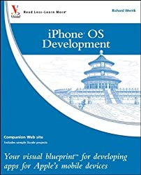 iPhone OS Development: Your visual blueprint for developing apps for Apple's mobile devices by Richard Wentk (2010-04-05)