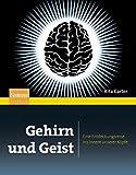 Gehirn und Geist: Eine Entdeckungsreise ins Innere unserer Köpfe