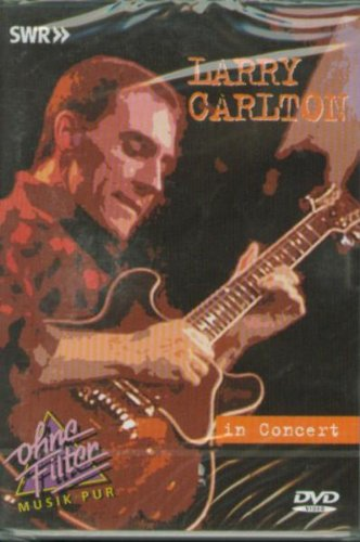 Larry Carlton - In Concert: Ohne Filter