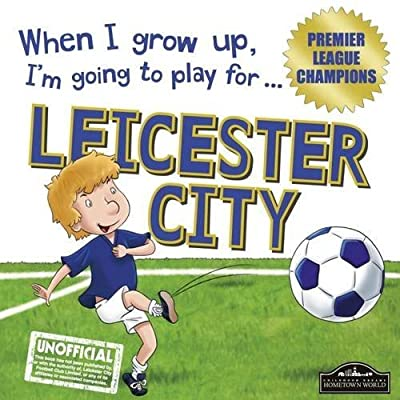 When I grow up, I'm going to play for Leicester City