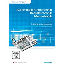 Automatisierungstechnik, Betriebstechnik, Mechatronik: Projekte für den Lernfeldunterricht, Lernfelder 1-6: Arbeitsheft