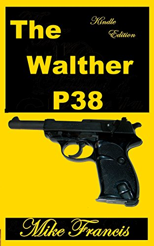 The Walther P38: Replacing the Luger, and Setting New Sidearm Standards in the Process. (English Edition) -